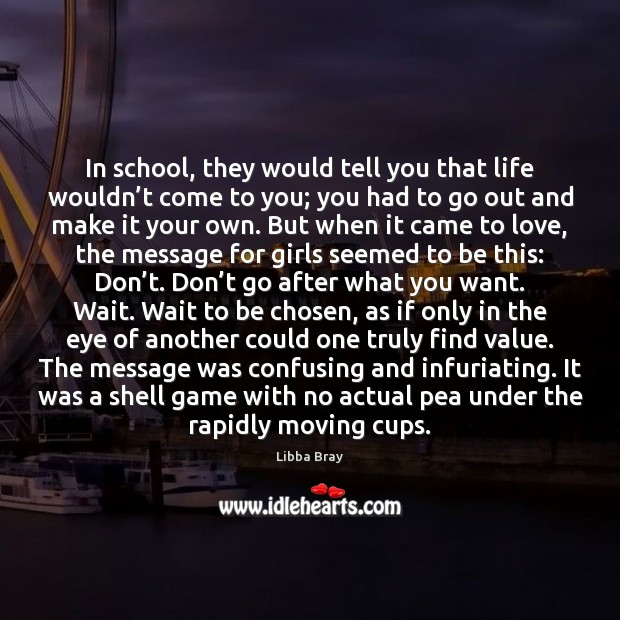 In school, they would tell you that life wouldn't come to Libba Bray Picture Quote