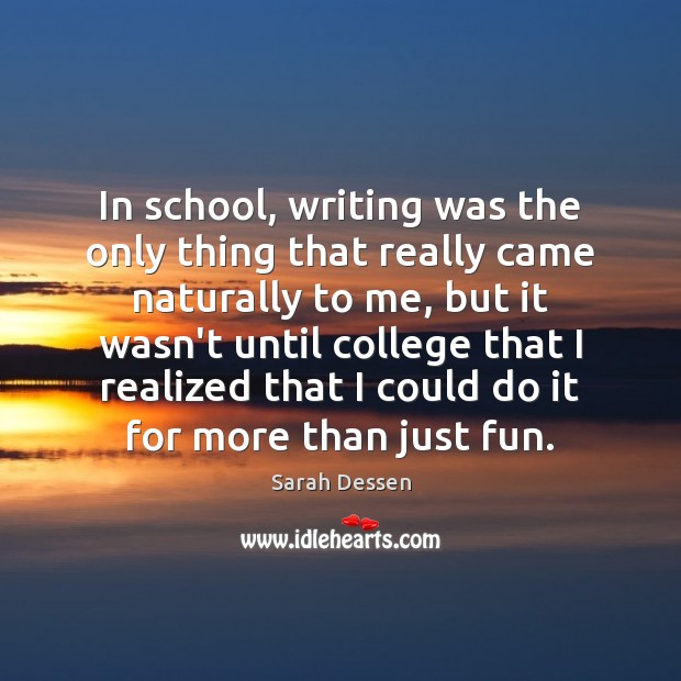 Image, In school, writing was the only thing that really came naturally to