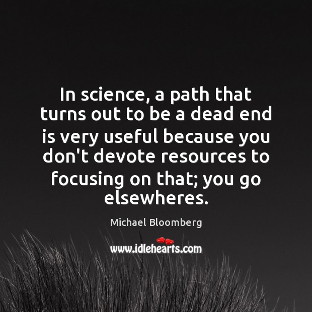 In science, a path that turns out to be a dead end Michael Bloomberg Picture Quote