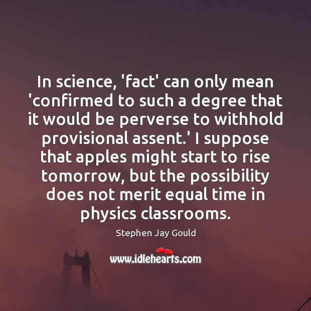In science, 'fact' can only mean 'confirmed to such a degree that Stephen Jay Gould Picture Quote