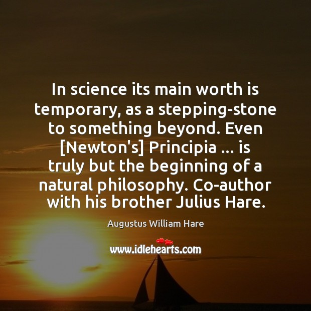 In science its main worth is temporary, as a stepping-stone to something Image