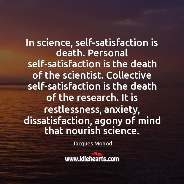 In science, self-satisfaction is death. Personal self-satisfaction is the death of the Image