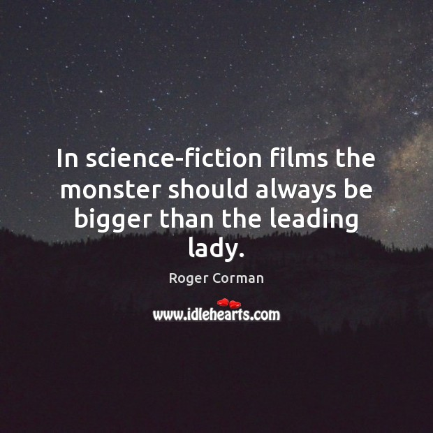In science-fiction films the monster should always be bigger than the leading lady. Image