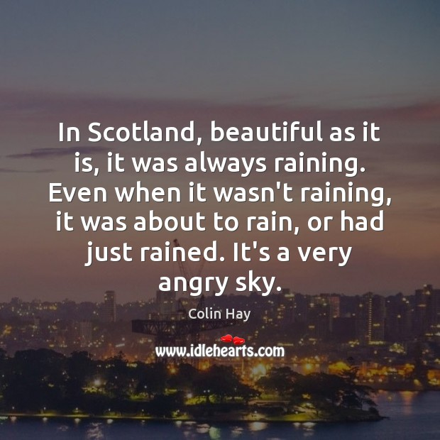 In Scotland, beautiful as it is, it was always raining. Even when Image