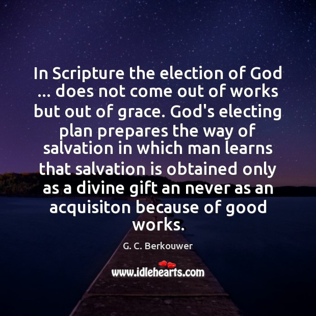 In Scripture the election of God … does not come out of works Image