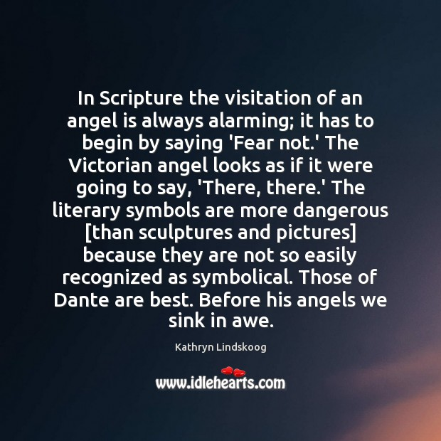 In Scripture the visitation of an angel is always alarming; it has Image