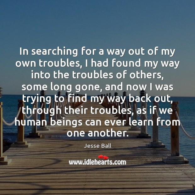 Image, In searching for a way out of my own troubles, I had