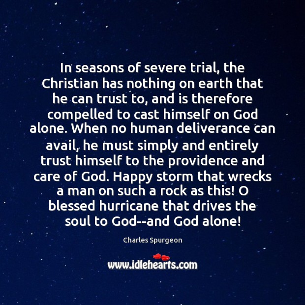In seasons of severe trial, the Christian has nothing on earth that Charles Spurgeon Picture Quote