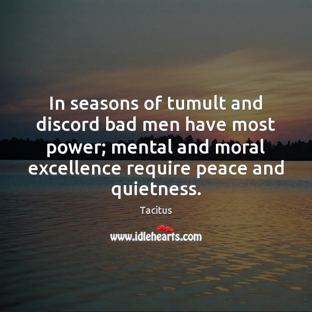 In seasons of tumult and discord bad men have most power; mental Tacitus Picture Quote