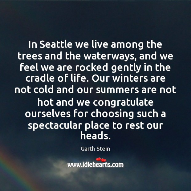 In Seattle we live among the trees and the waterways, and we Garth Stein Picture Quote