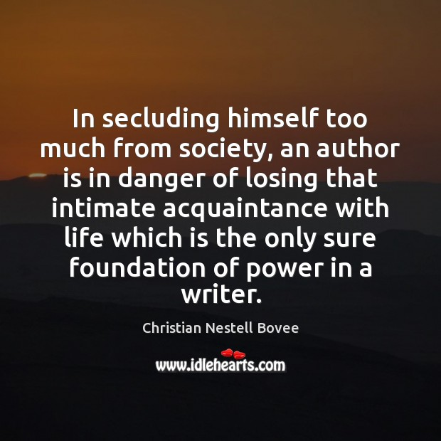 In secluding himself too much from society, an author is in danger Image