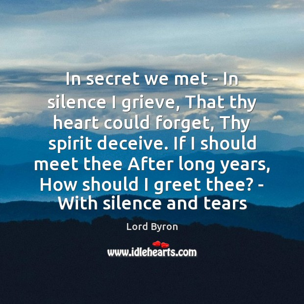In secret we met – In silence I grieve, That thy heart Image