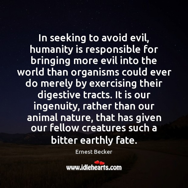 In seeking to avoid evil, humanity is responsible for bringing more evil Image