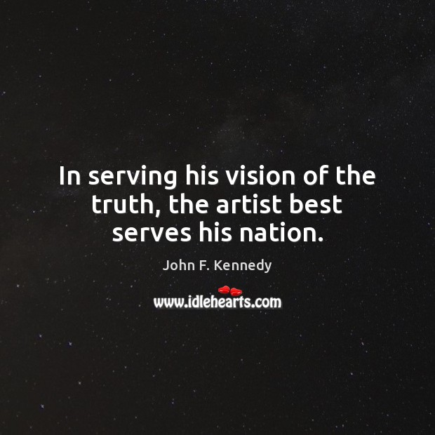 Image, In serving his vision of the truth, the artist best serves his nation.