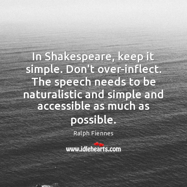 Image, In Shakespeare, keep it simple. Don't over-inflect. The speech needs to be