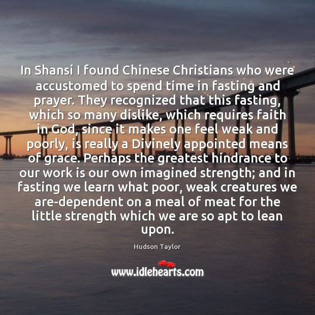 In Shansi I found Chinese Christians who were accustomed to spend time Hudson Taylor Picture Quote