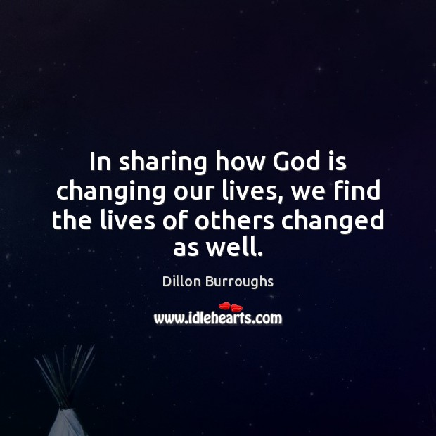 Image, In sharing how God is changing our lives, we find the lives of others changed as well.