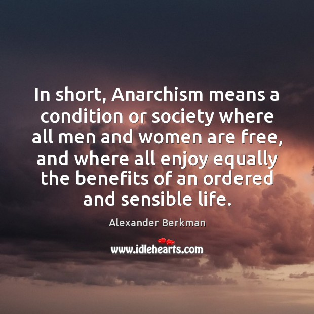 Image, In short, Anarchism means a condition or society where all men and