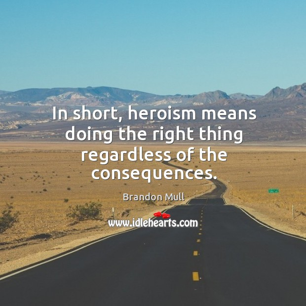 Image, In short, heroism means doing the right thing regardless of the consequences.