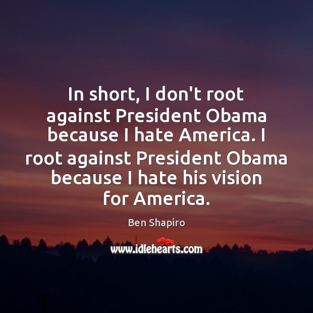 Image, In short, I don't root against President Obama because I hate America.