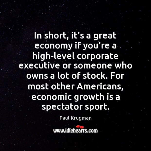 In short, it's a great economy if you're a high-level corporate executive Image