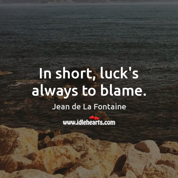 In short, luck's always to blame. Image