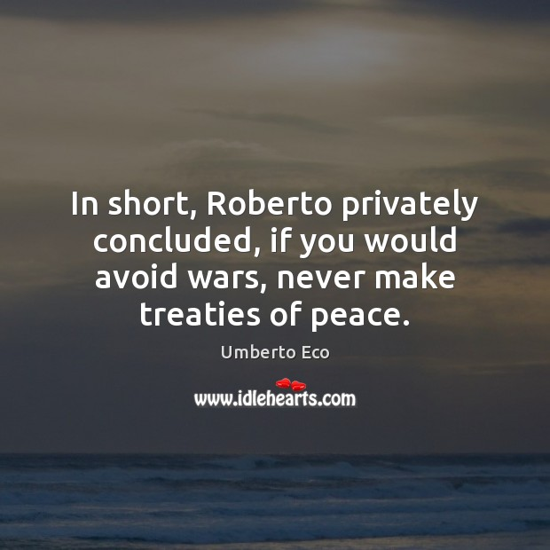 Image, In short, Roberto privately concluded, if you would avoid wars, never make