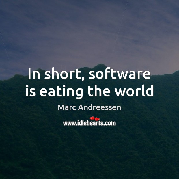 In short, software is eating the world Marc Andreessen Picture Quote