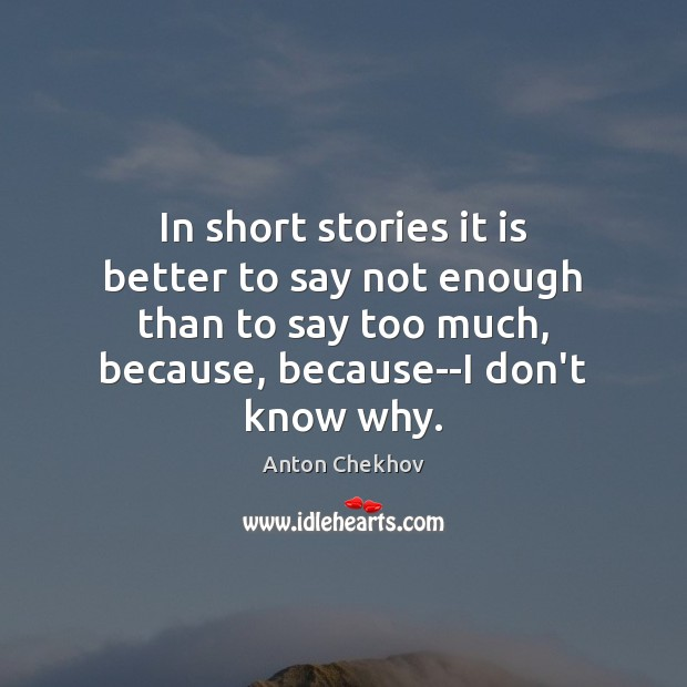In short stories it is better to say not enough than to Image