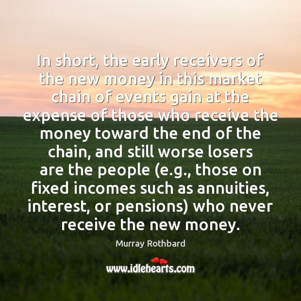 In short, the early receivers of the new money in this market Murray Rothbard Picture Quote