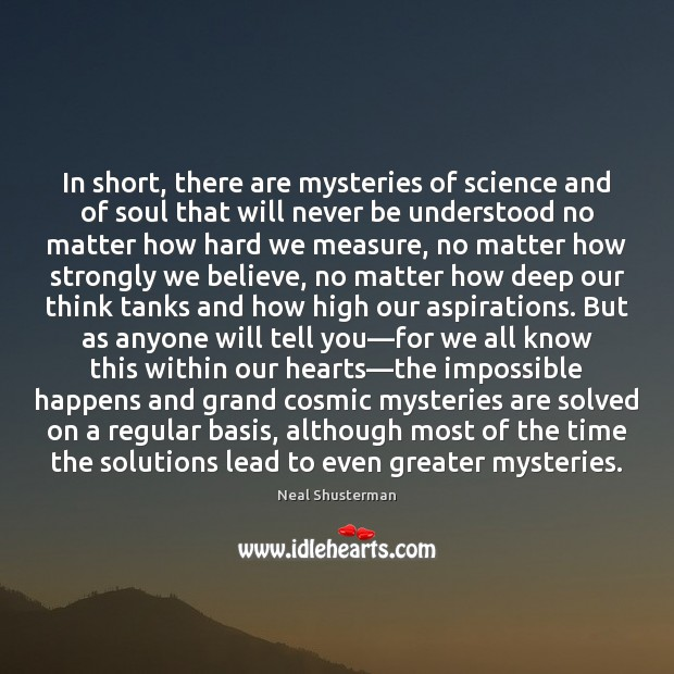 In short, there are mysteries of science and of soul that will Neal Shusterman Picture Quote