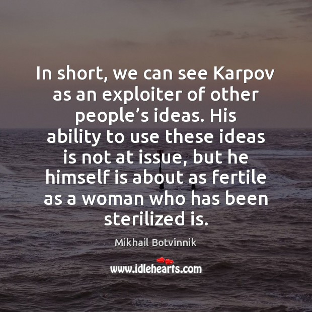 In short, we can see Karpov as an exploiter of other people' Image