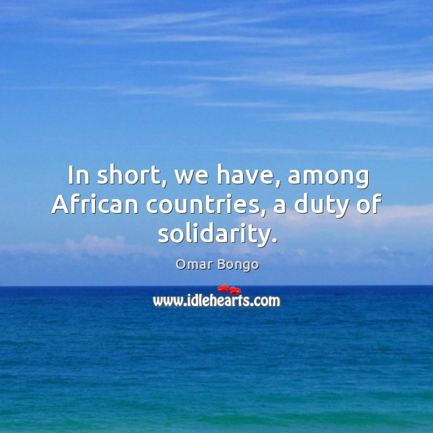 In short, we have, among african countries, a duty of solidarity. Image