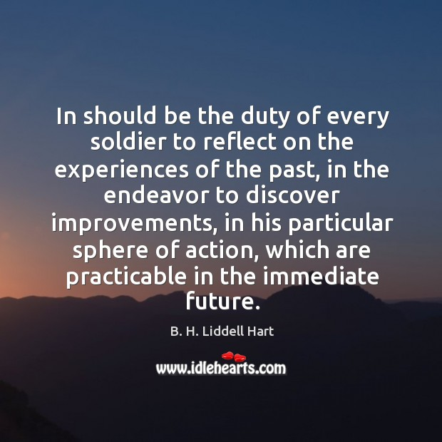 In should be the duty of every soldier to reflect on the experiences of the past B. H. Liddell Hart Picture Quote