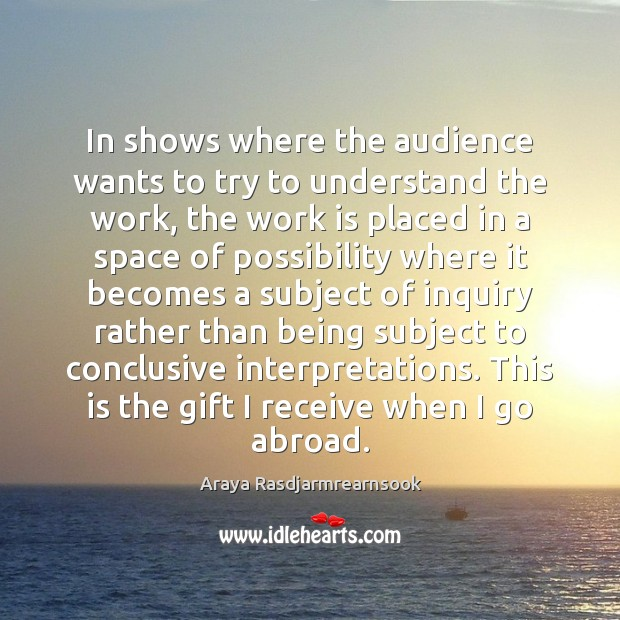 In shows where the audience wants to try to understand the work, Image