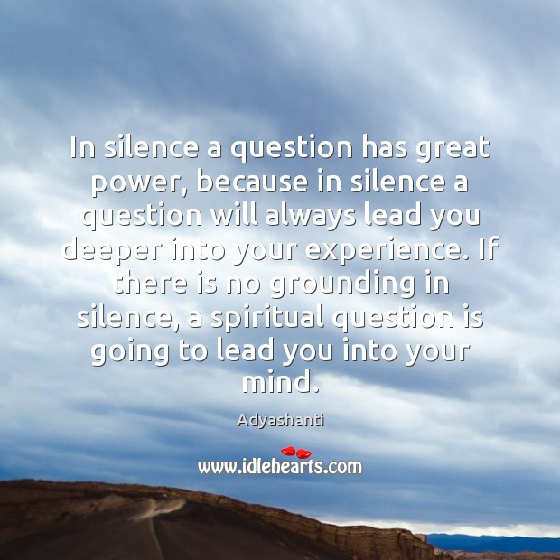Image, In silence a question has great power, because in silence a question