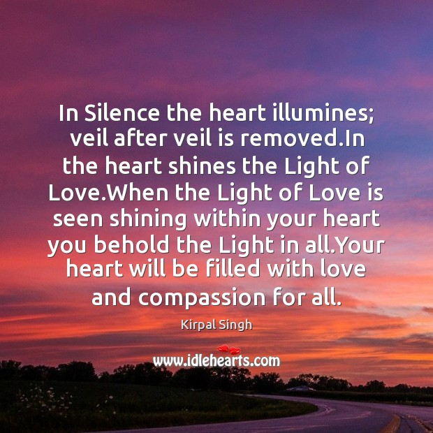 In Silence the heart illumines; veil after veil is removed.In the Image