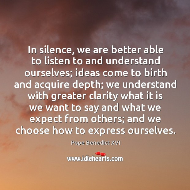Image, In silence, we are better able to listen to and understand ourselves;