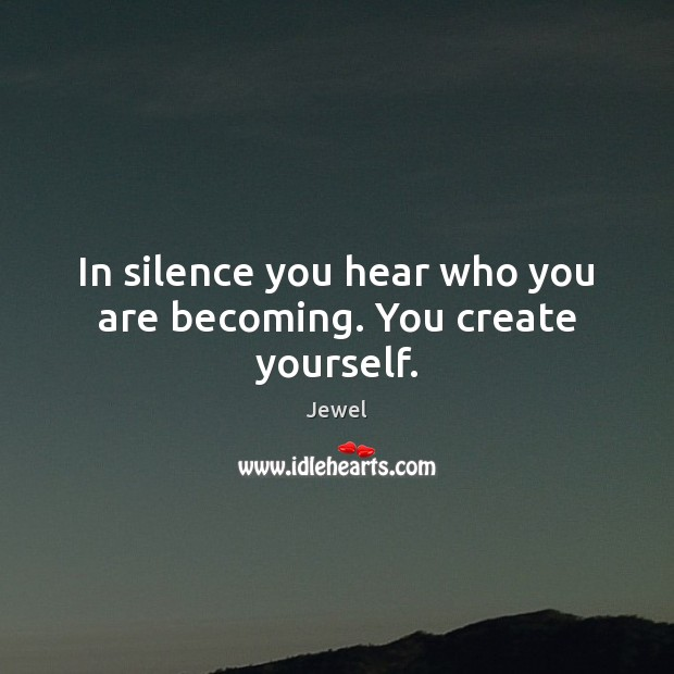 Image, In silence you hear who you are becoming. You create yourself.