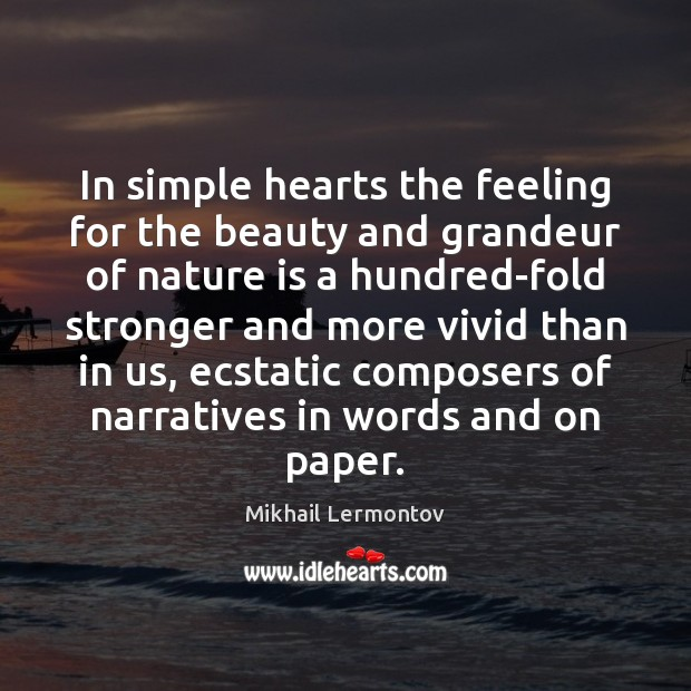 In simple hearts the feeling for the beauty and grandeur of nature Mikhail Lermontov Picture Quote
