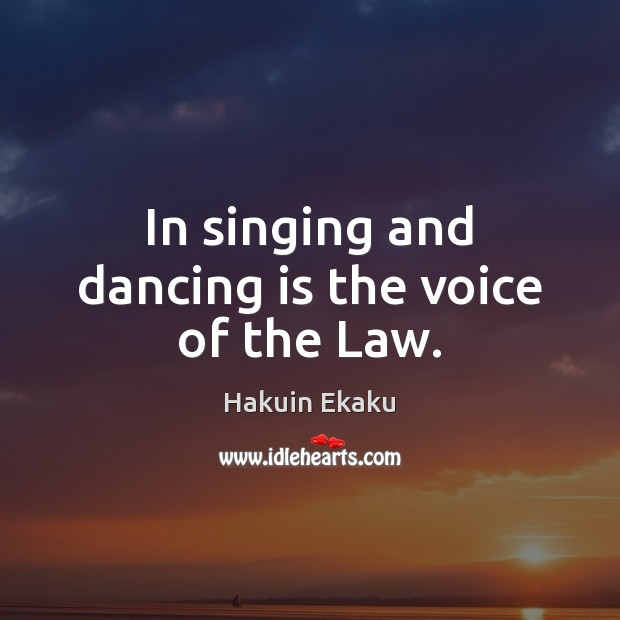 In singing and dancing is the voice of the Law. Dance Quotes Image