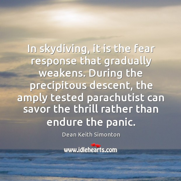 In skydiving, it is the fear response that gradually weakens. During the Image