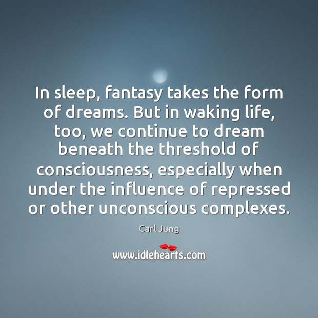 In sleep, fantasy takes the form of dreams. But in waking life, Dream Quotes Image