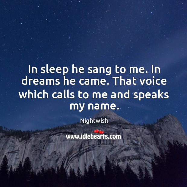 In sleep he sang to me. In dreams he came. That voice which calls to me and speaks my name. Image