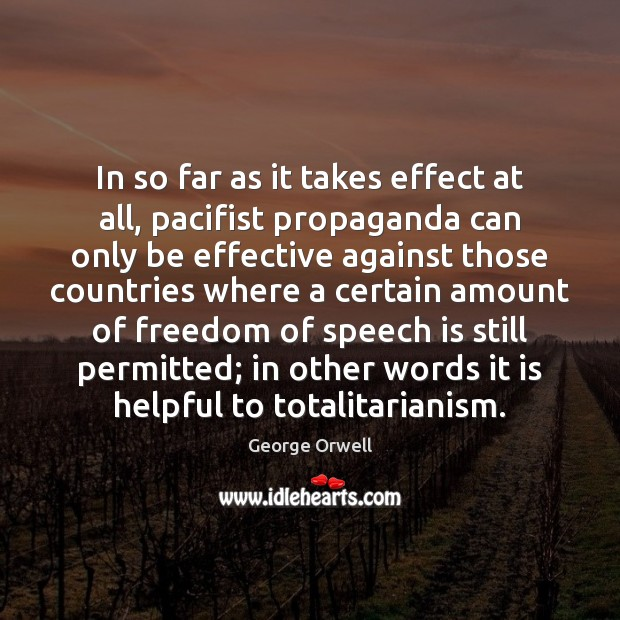 In so far as it takes effect at all, pacifist propaganda can Freedom of Speech Quotes Image