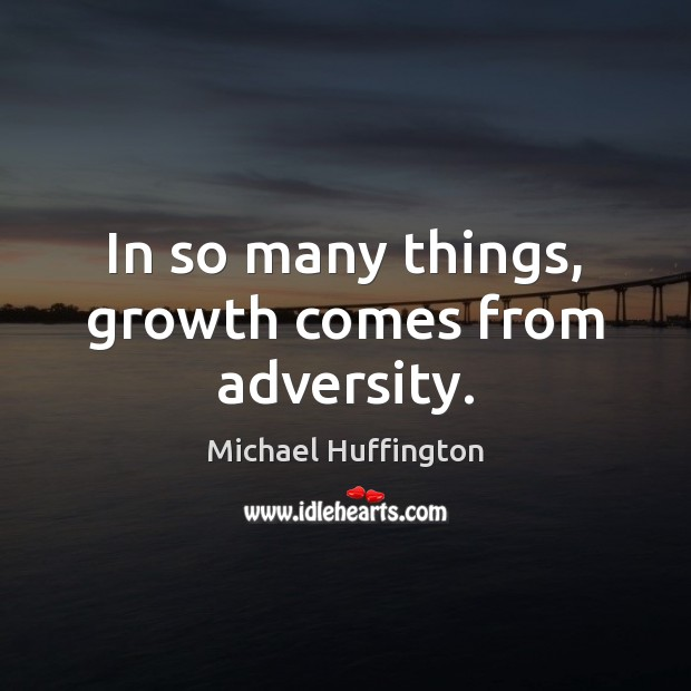 In so many things, growth comes from adversity. Image