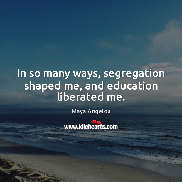 Image, In so many ways, segregation shaped me, and education liberated me.