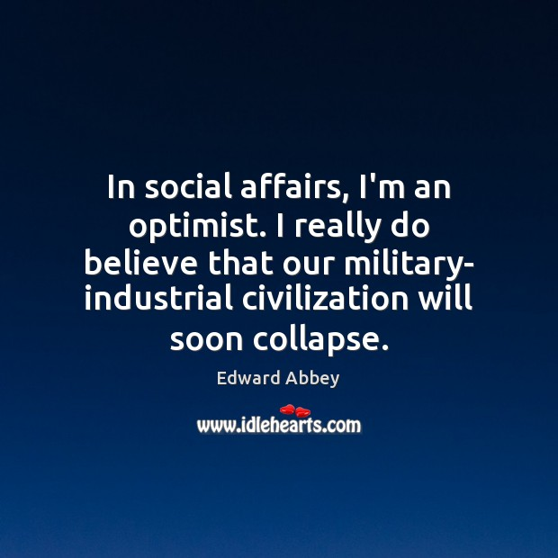 In social affairs, I'm an optimist. I really do believe that our Image