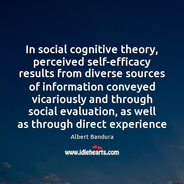 In social cognitive theory, perceived self-efficacy results from diverse sources of information Albert Bandura Picture Quote