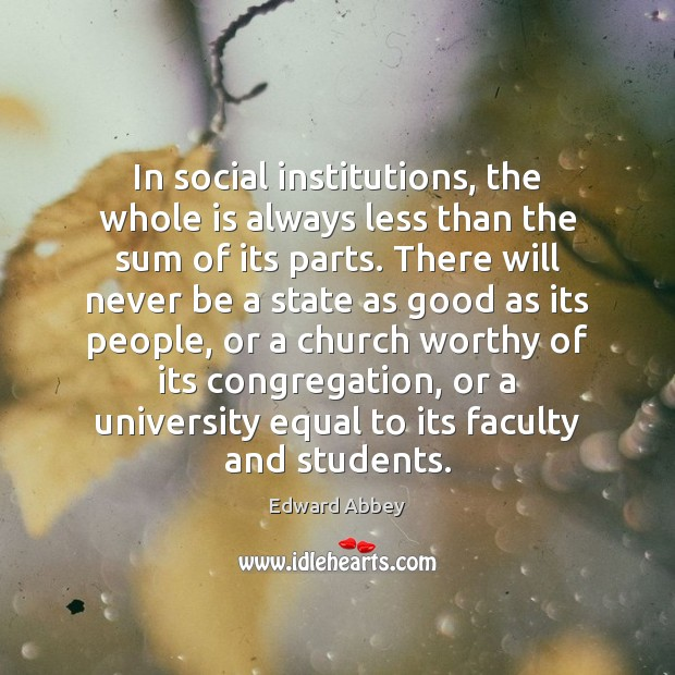 In social institutions, the whole is always less than the sum of Image